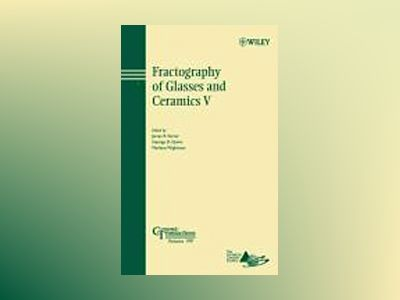 Fractography of Glasses and Ceramics V av James R. Varner