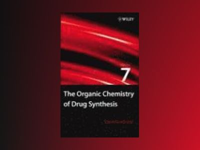 The Organic Chemistry of Drug Synthesis, Volume 7, av Daniel Lednicer