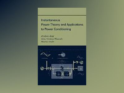 Instantaneous Power Theory and Applications to Power Conditioning av H. Akagi