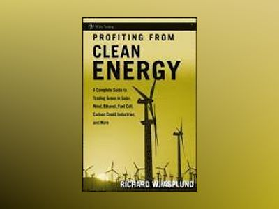 Profiting from Clean Energy: A Complete Guide to Trading Green in Solar, Wi av Richard W. Asplund