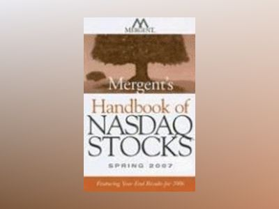 Mergent's Handbook of NASDAQ Stocks Spring 2007: Featuring Year-End Results av NAS