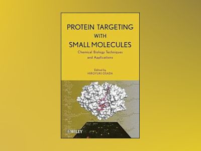 Protein Targeting with Small Molecules: Chemical Biology Techniques and App av Hiroyuki Osada