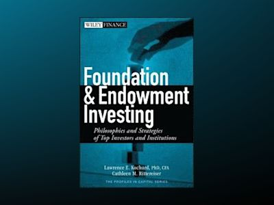 Foundation and Endowment Investing: Philosophies and Strategies of Top Inve av Lawrence E.Kochard