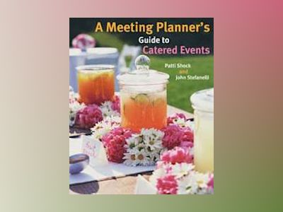 A Meeting Planner's Guide to Catered Events av Patti J. Shock