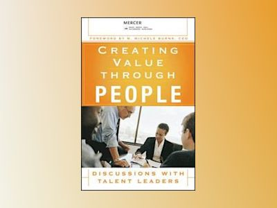 Creating Value Through People: Discussions with Talent Leaders av R. Ferracone