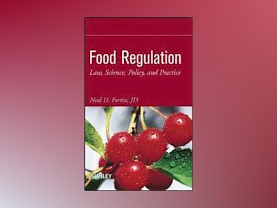 Food Regulation: Law, Science, Policy, and Practice av Neal D. Fortin