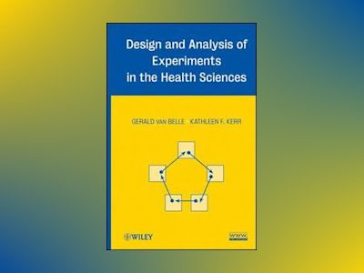 Design and Analysis of Experiments in the Health Sciences av Gerald van Belle