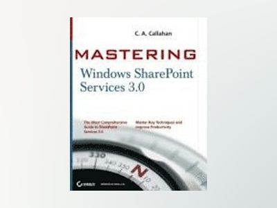 Mastering Windows SharePoint Services 3.0 av C. A.Callahan