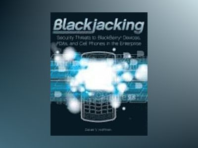 Blackjacking: Security Threats to BlackBerry Devices, PDAs, and Cell Phones av Daniel Hoffman
