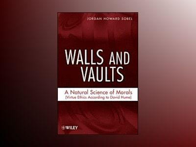 Walls and Vaults: A Natural Science of Morals (Virtue Ethics According to D av H. Sobel