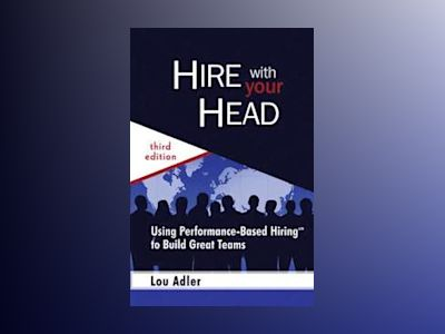 Hire With Your Head: Using Performance-Based Hiring to Build Great Teams, 3 av Lou Adler