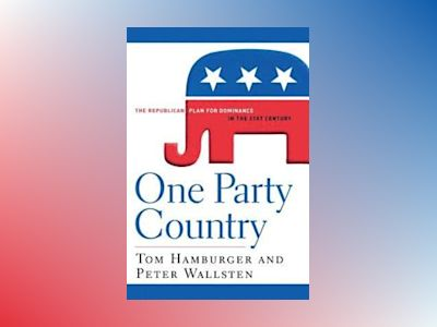 One Party Country: The Republican Plan for Dominance in the 21st Century av Tom Hamburger