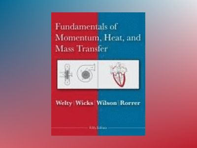 Fundamentals of Momentum, Heat and Mass Transfer, 5th Edition av James Welty