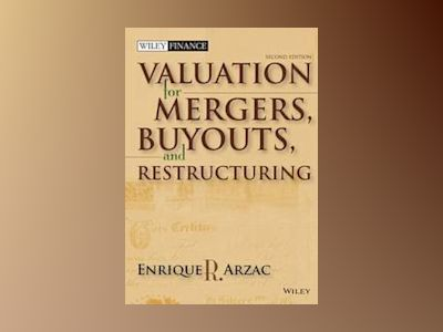 Valuation: Mergers, Buyouts and Restructuring, 2nd Edition av Enrique R. Arzac