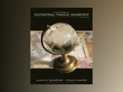 Foundations of Multinational Financial Management, 6th Edition av Alan C. Shapiro
