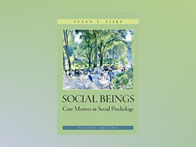Social Beings: Core Motives in Social Psychology, 2nd Edition av Susan T. Fiske