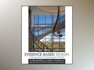 Evidence-Based Design for Multiple Building Types av David H. Watkins