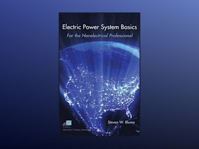 Electric Power System Basics for the Nonelectrical Professional av S. Blume