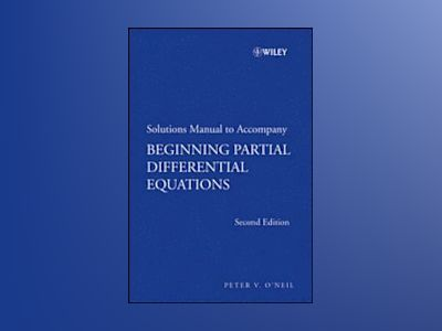 Beginning Partial Differential Equations, Solutions Manual, 2nd Edition av Peter V. O'Neil