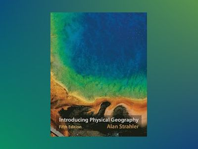 Introducing Physical Geography, 5th Edition av Alan H. Strahler