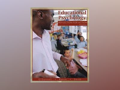 Educational Psychology: Reflection for Action, 2nd Edition av Angela O'Donnell