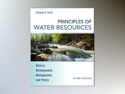 Principles of Water Resources: History, Development, Management, and Policy av Thomas V. Cech