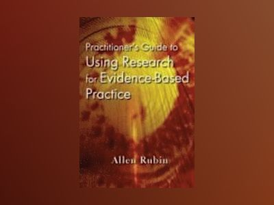 Practitioner's Guide to Using Research for Evidence-Based Practice av Allen Rubin