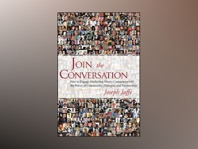 Join the Conversation: How to Engage Marketing-Weary Consumers with the Pow av Joseph Jaffe