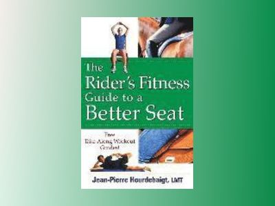 The Rider's Fitness Guide to a Better Seat av Jean-Pierre Hourdebaigt