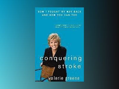 Conquering Stroke: How I Fought My Way Back and How You Can Too av Valerie Greene
