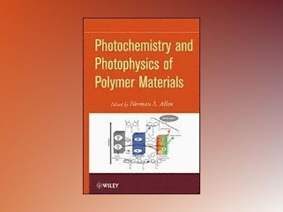 Handbook of Photochemistry and Photophysics of Polymeric Materials av N. S. Allen