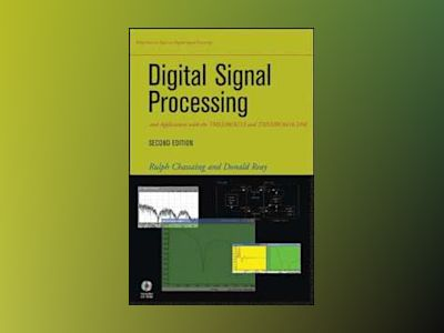 Digital Signal Processing and Applications with the TMS320C6713 and TMS320C av Rulph Chassaing