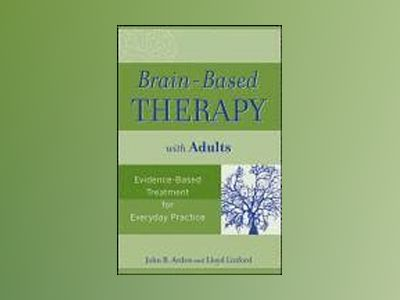 Brain-Based Therapy with Adults: Evidence-Based Treatment for Everyday Prac av John B. Arden