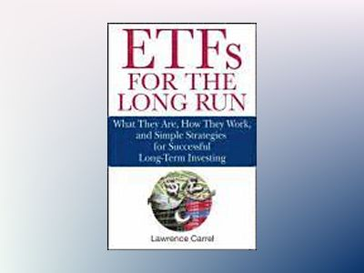 ETFs for the Long Run: What They Are, How They Work, and Simple Strategies av Lawrence Carrel