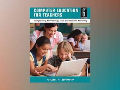 Computer Education for Teachers: Integrating Technology into Classroom Teac av V. Sharp
