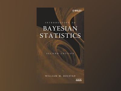Introduction to Bayesian Statistics, 2nd Edition av William M. Bolstad