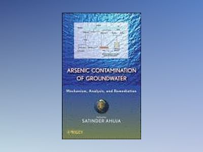 Arsenic Contamination of Groundwater: Mechanism, Analysis, and Remediation av Satinder Ahuja