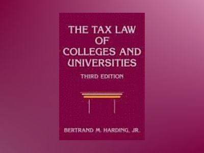 The Tax Law of Colleges and Universities, 3rd Edition av Bertrand M. Harding