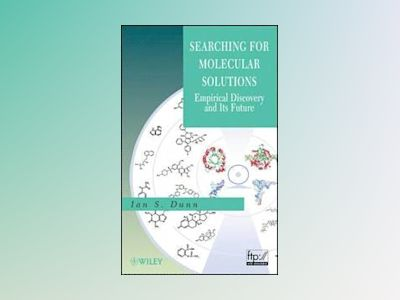 Searching for Molecular Solutions: Empirical Discovery and Its Future av Ian S. Dunn