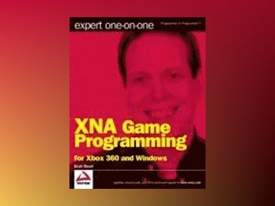 Expert One-on-One XNA Game Programming : For Xbox 360 and Windows av S. Boyd