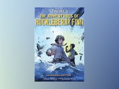 The Adventures of Huckleberry Finn, The Manga Edition av Mark Twain