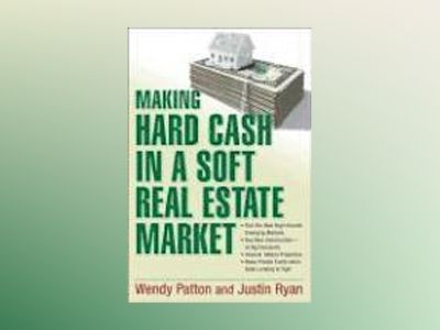 Making Hard Cash in a Soft Real Estate Market: Find the Next High-Growth Em av Wendy Patton