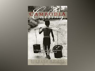 Cambodia Calling: A Memoir from the Frontlines of Humanitarian Aid av Richard Heinzl