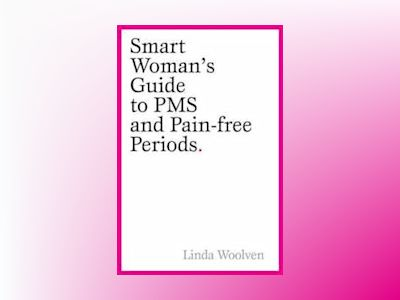 The Smart Woman's Guide to PMS and Pain-Free Periods av Linda Woolven