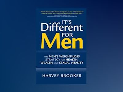 It's Different for Men: The Men's Weight-loss Strategy for Health, Wealth a av Harvey Brooker
