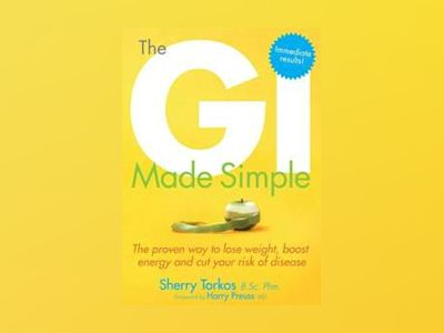 The GI Made Simple: The proven way to lose weight, boost energy and cut you av Sherry Torkos