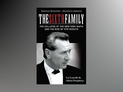 The Sixth Family: The Collapse of the New York Mafia and the Rise of Vito R av Adrian Humphreys