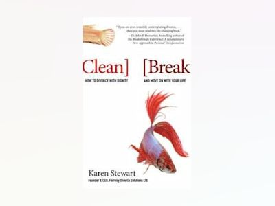 Clean Break: How to Divorce with Dignity and Move On with Your Life av Karen Stewart