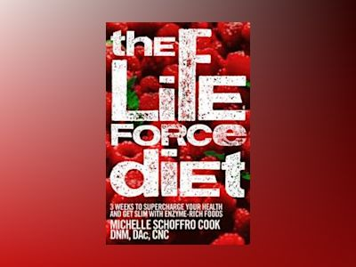 The Life Force Diet: 3 Weeks to Supercharge Your Health and Stay Slim with av Michelle Schoffro Cook