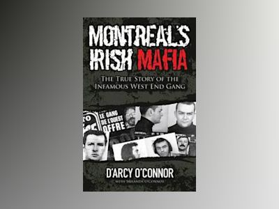 Montreal's Irish Mafia: The True Story of the Infamous West End Gang av D'Arcy O'Connor